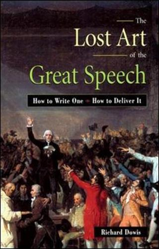 The Lost Art of the Great Speech: How to Write One--How to Deliver It (Paperback)
