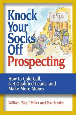 Knock Your Socks Off Prospecting: How to Cold Call, Get Qualified Leads, and Make More Money (Paperback)