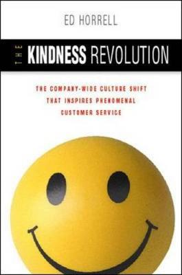 The Kindness Revolution: The Company-wide Culture Shift That InspiresPhenomenal Customer Service (Hardback)
