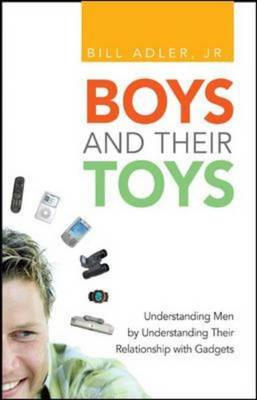 Boys and Their Toys: Understanding Men by Understanding Their Relationship with Gadgets (Hardback)