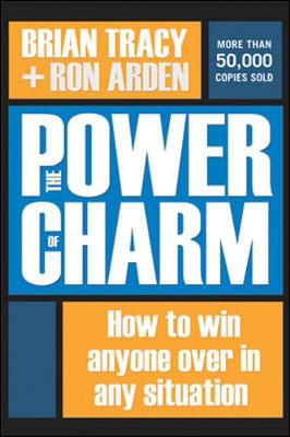 The Power of Charm: How to Win Anyone Over in Any Situation: How to Win Anyone Over in Any Situation (Hardback)