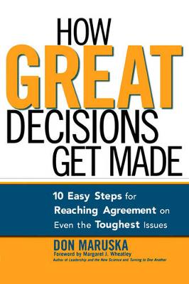 How Great Decisions Get Made: 10 Easy Steps for Reaching Agreement on Even the Toughest Issues (Paperback)