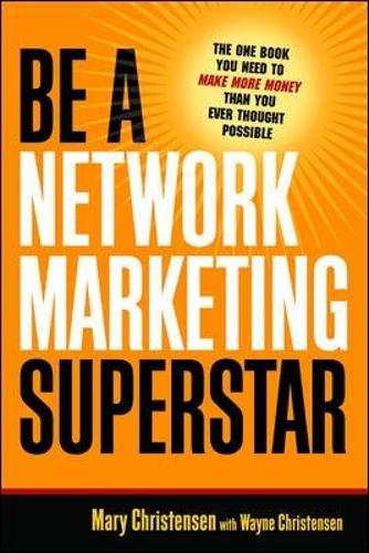 Be A Network Marketing Superstar. The One Book You Need to Make More Money Than You Ever Thought Possible (Paperback)