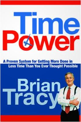 Time Power. A Proven System for Getting More Done in Less Time Than You Ever Thought Possible: A Proven System for Getting More Done in Less Time Than You Ever Thought Possible (Paperback)