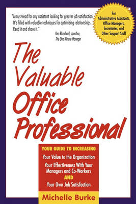 The Valuable Office Professional: For Administrative Assistants, Office Managers, Secretaries, and Other Support Staff (Paperback)