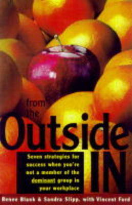 From the Outside in: Seven Strategies for Success When You're Not a Member of the Dominant Group in Your Workplace (Paperback)