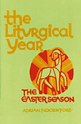 The Liturgical Year: Paschal Triduum, Easter Season and Solemnities of the Lord v. 3 (Paperback)