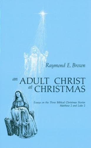 An Adult Christ at Christmas: Essays on the Three Biblical Christmas Stories - Matthew 2 and Luke 2 (Paperback)