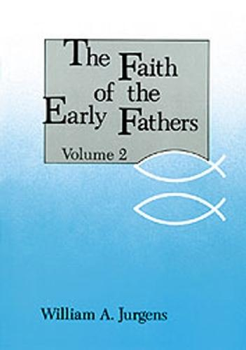 The Faith of the Early Fathers: Volume 2 - Faith Of The Early Fathers 2 (Paperback)