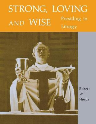 Strong, Loving And Wise: Presiding in Liturgy (Paperback)