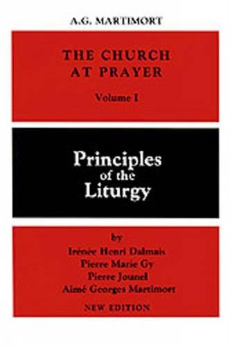 The Church at Prayer: Volume I: Principles of the Liturgy - Church At Prayer 1 (Paperback)