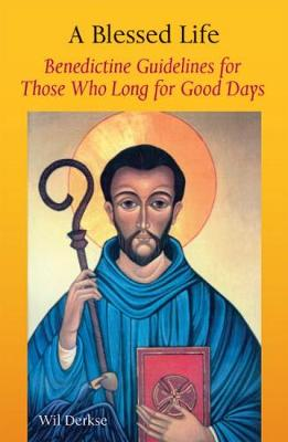 A Blessed Life: Benedictine Guidelines for Those Who Long for Good Days (Paperback)