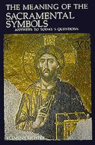 The Meaning of Sacramental Symbols: Answers to Today's Questions (Paperback)