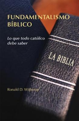 Fundamentalismo Biblico: Lo Que Todo Catolico Debe Saber (Paperback)