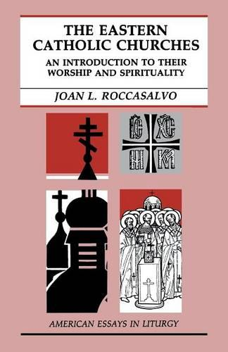 The Eastern Catholic Churches: An Introduction to Their Worship and Spirituality (Paperback)