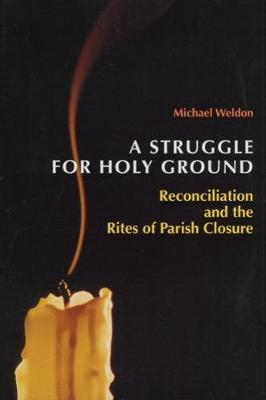 A Struggle for Holy Ground: Reconciliation and the Rites of Parish Closure (Paperback)