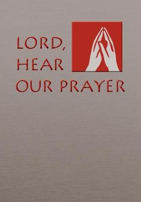 Lord, Hear Our Prayer: The Prayer of the Faithful for Sundays, Holy Days, and Ritual Masses (Paperback)