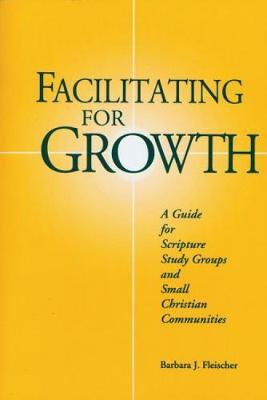 Facilitating For Growth: A Guide for Scripture Study Groups and Smal Christian Communities (Paperback)
