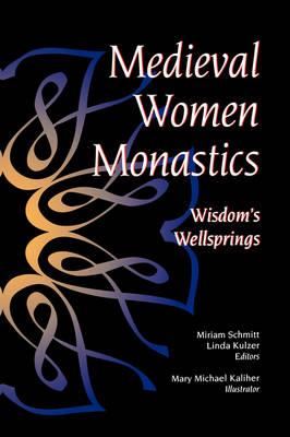 Medieval Women Monastics: Wisdoms Wellsprings (Paperback)
