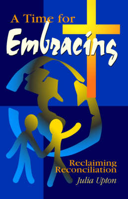 Time for Embracing: Reclaiming Reconciliation (Paperback)