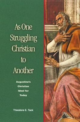 As One Struggling Christian to Another: Augustine's Christian Ideal for Today (Paperback)