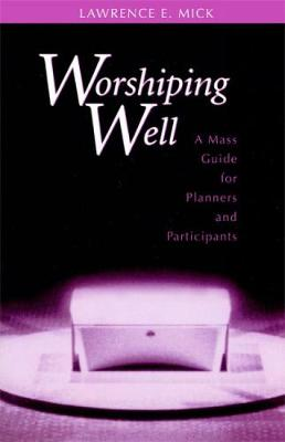 Worshiping Well: A Mass Guide for Planners and Participants (Paperback)