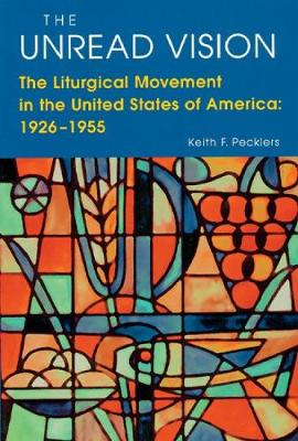 The Unread Vision: The Liturgical Movement in the United States of America 1926-1955 (Paperback)