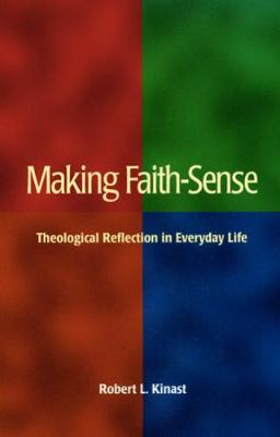 Making Faith-Sense: Theological Reflection in Everyday Life (Paperback)