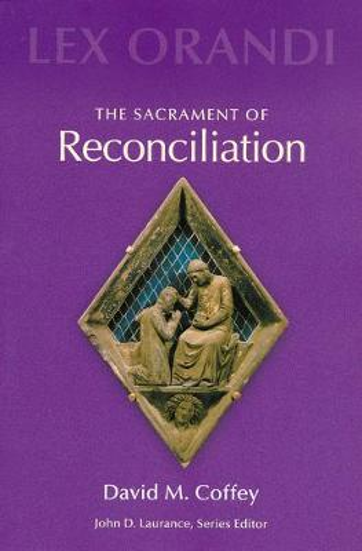 The Sacrament of Reconciliation - Lex Orandi (Paperback)