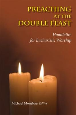 Preaching at the Double Feast: Homiletics for Eucharistic Worship (Paperback)