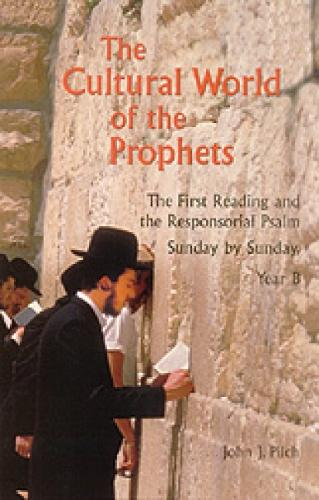 The Cultural World of the Prophets: The First Reading and Responsorial Psalm, Sunday by Sunday, Year B (Paperback)