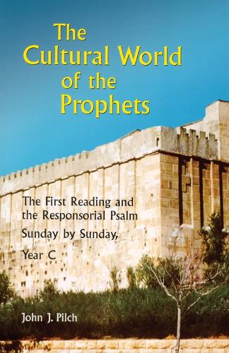 The Cultural World of the Prophets: The First Reading and the Responsorial Psalm, Sunday by Sunday, Year C (Paperback)