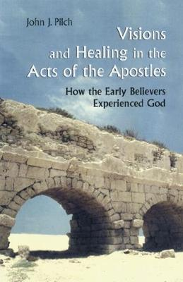 Visions and Healing in the Acts of the Apostles: How the Early Believers Experienced God (Paperback)