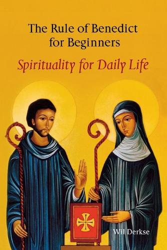 The Rule Of Benedict For Beginners: Spirituality for Daily Life (Paperback)