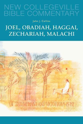 Joel, Obadiah, Haggai, Zechariah, Malachi - New Collegeville Bible Commentary: Old Testament Series 17 (Paperback)