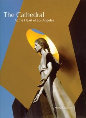 The Cathedral: At the Heart of Los Angeles (Paperback)