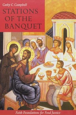 Stations of the Banquet: Faith Foundations for Food Justice (Paperback)