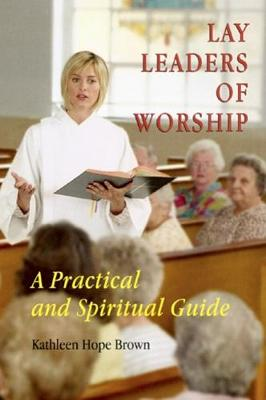 Lay Leaders of Worship: A Practical and Spiritual Guide (Paperback)