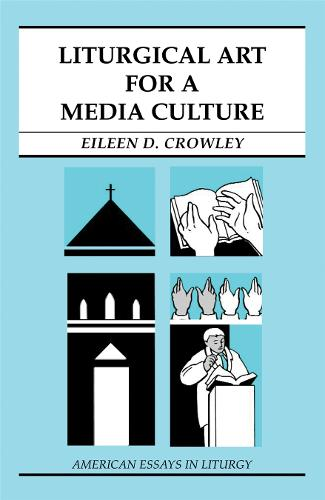 Liturgical Art for a Media Culture - American Essays (Paperback)