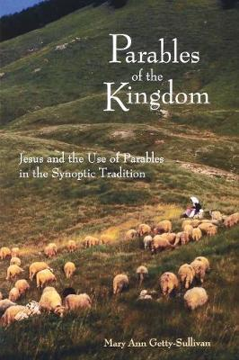 Parables of the Kingdom: Jesus and the Use of Parables in the Synoptic Tradition (Paperback)