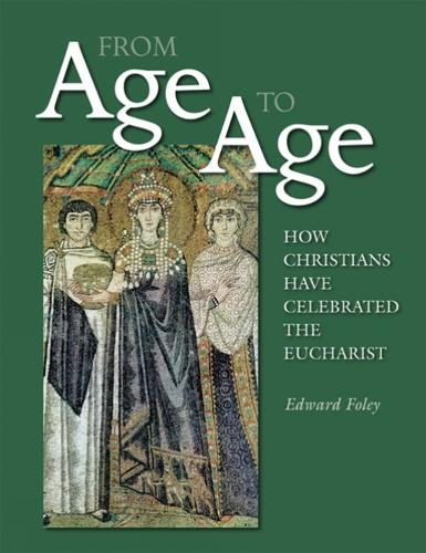 From Age to Age: How Christians Have Celebrated the Eucharist, Revised and Expanded Edition (Paperback)