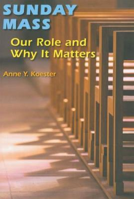 Sunday Mass: Our Role and Why It Matters (Paperback)