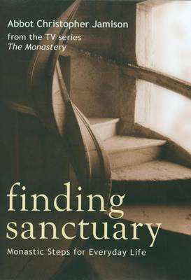 Finding Sanctuary: Monastic Steps for Everyday Life (Hardback)