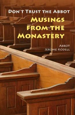 Don't Trust the Abbot: Musings from the Monastery (Paperback)