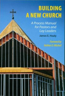 Building a New Church: A Process Manual for Pastors and Lay Leaders (Paperback)