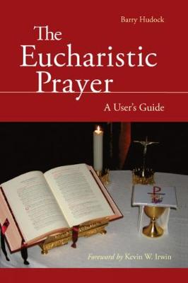 The Eucharistic Prayer: A User's Guide (Paperback)