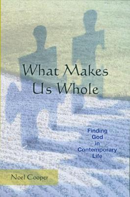 What Makes Us Whole: Finding God in Contemporary Life (Paperback)