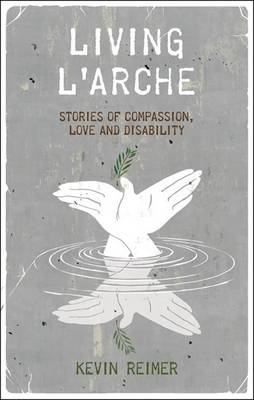 Living l'Arche: Stories of Compassion, Love, and Disability (Hardback)