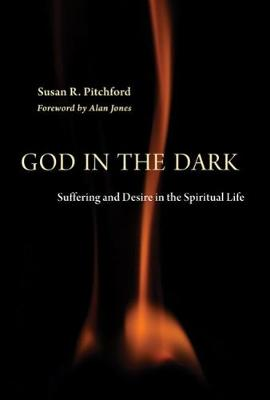 God in the Dark: Suffering and Desire in the Spiritual Life (Hardback)