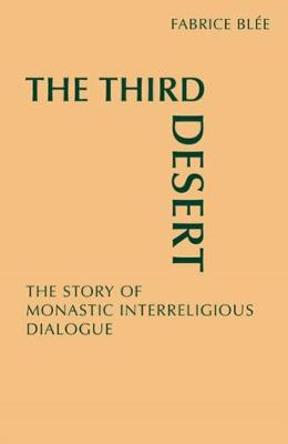 The Third Desert: The Story of Monastic Interreligious Dialogue - Monastic Interreligi (Paperback)